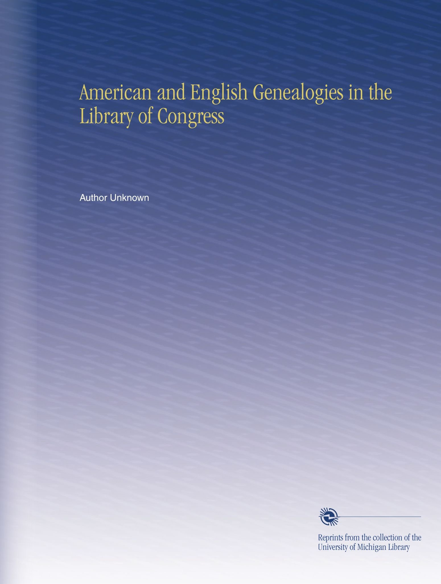 American and English Genealogies in the Library of Congress: Author  Unknown: Amazon.com: Books