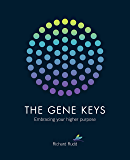 The Gene Keys: Embracing Your Higher Purpose: Unlocking the Higher Purpose Hidden in Your DNA