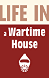 Life in a Wartime House: 1939-1945