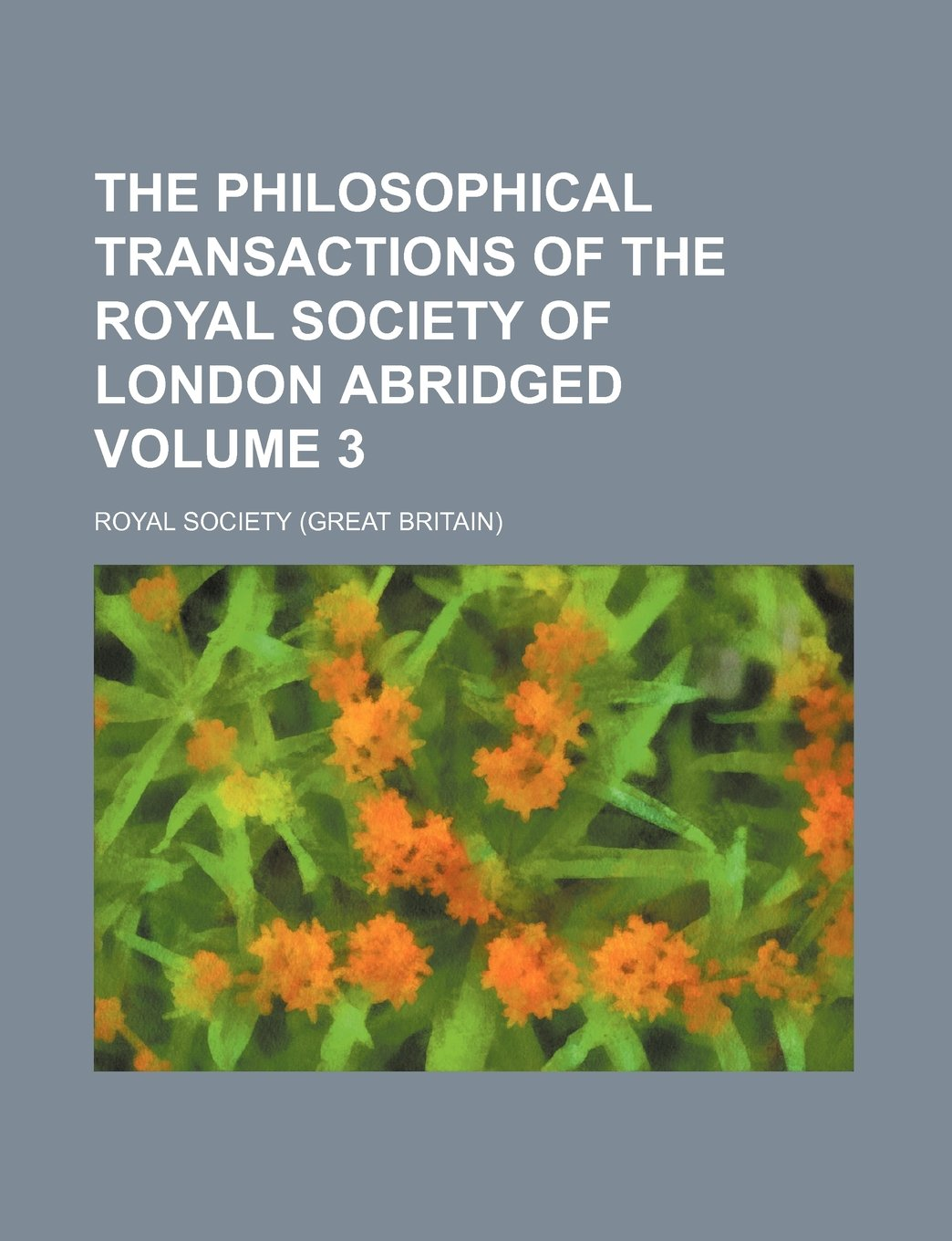 Download The Philosophical transactions of the Royal Society of London abridged Volume 3 PDF
