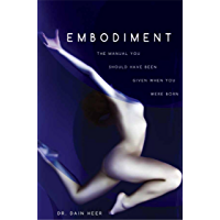 Embodiment: The Manual You Should Have Been Given When You Were Born (English Edition)