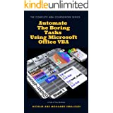 Automate The Boring Tasks Using Microsoft Office VBA (The Complete MBA CourseWork Series Book 14)