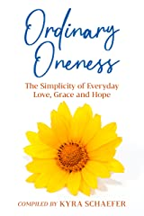 Ordinary Oneness: The Simplicity of Everyday Love, Grace and Hope Kindle Edition