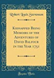 Kidnapped Being Memoirs of the Adventures of David Balfour in the Year 1751 (Classic Reprint)