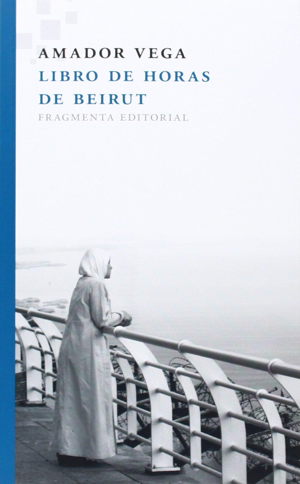 Libro De Horas De Beirut (Fragmentos) Tapa blanda – 10 sep 2014 Amador Vega Esquerra Fragmenta 841551803X Beirut (Lebanon) - History