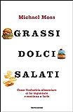 Grassi, dolci, salati: Come l'industria alimentare ci ha ingannato e continua a farlo