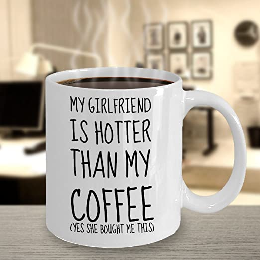 Amazon com: My Girlfriend Is Hotter Than This Coffee (Yes