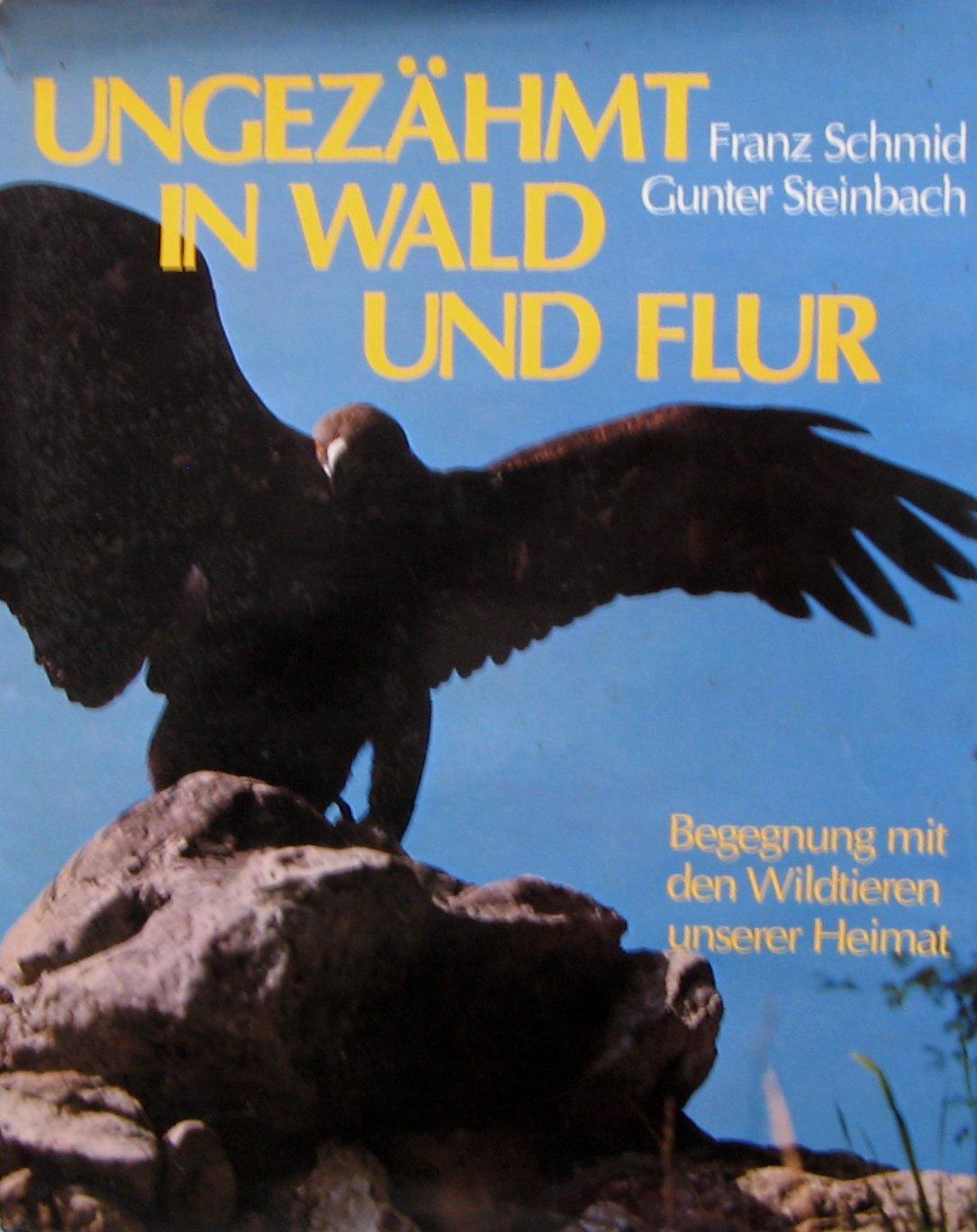 Ungezähmt in Wald und Flur: Begegnung mit den Wildtieren unserer Heimat  (German Edition): Franz Schmid: 9783726362126: Amazon.com: Books