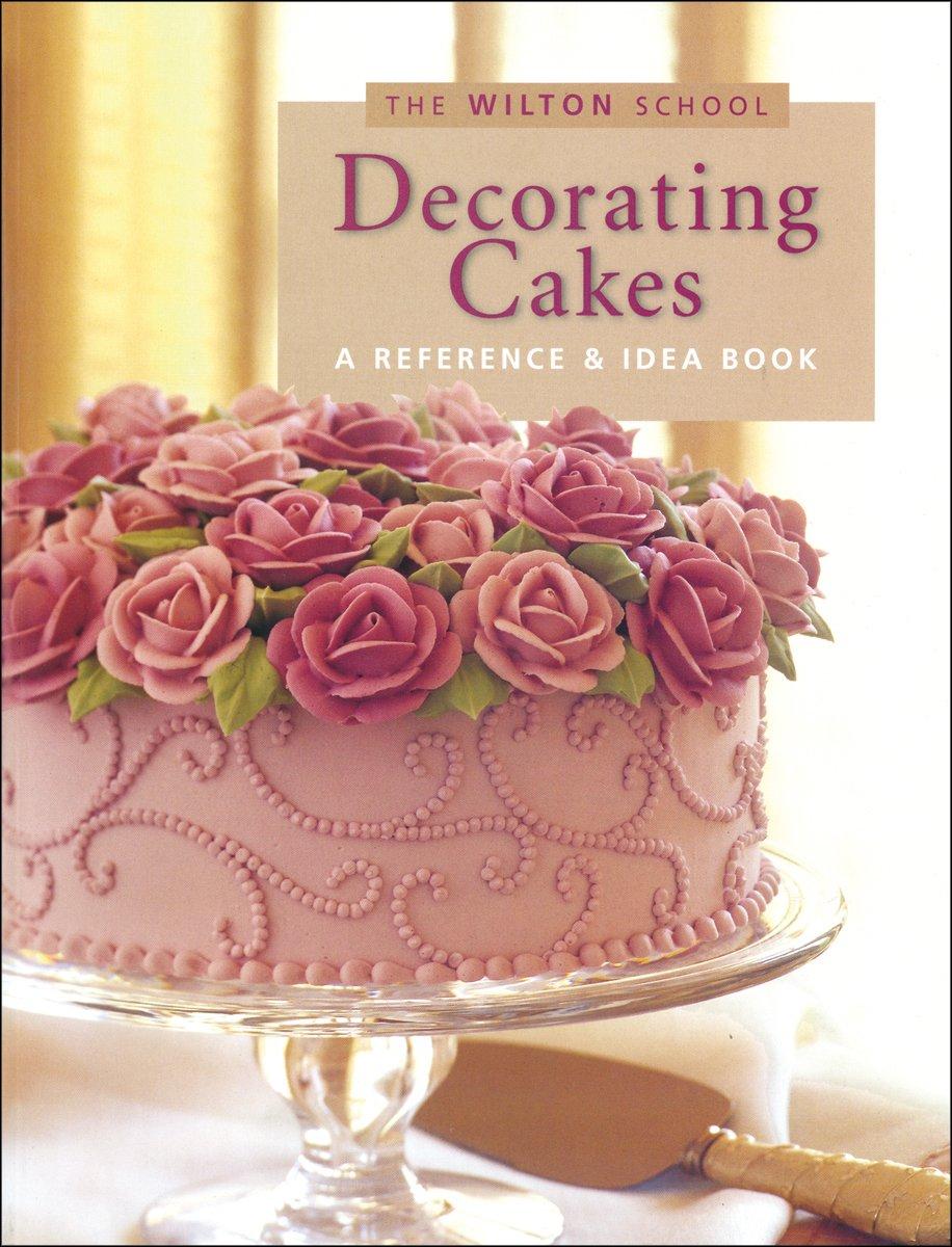 Wilton Decorating Cakes Book (The Wilton school): Jeff Shankman ...