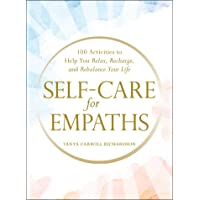 Self-Care for Empaths: 100 Activities to Help You Relax, Recharge, and Rebalance Your Life