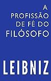 A profissão de fé do filósofo (Leibniz Brasil Livro 1)