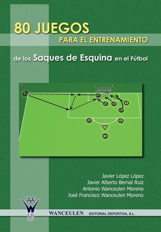 80 Juegos Para El Entrenamiento De Los Saques De Esquina En El Futbol (Spanish Edition)
