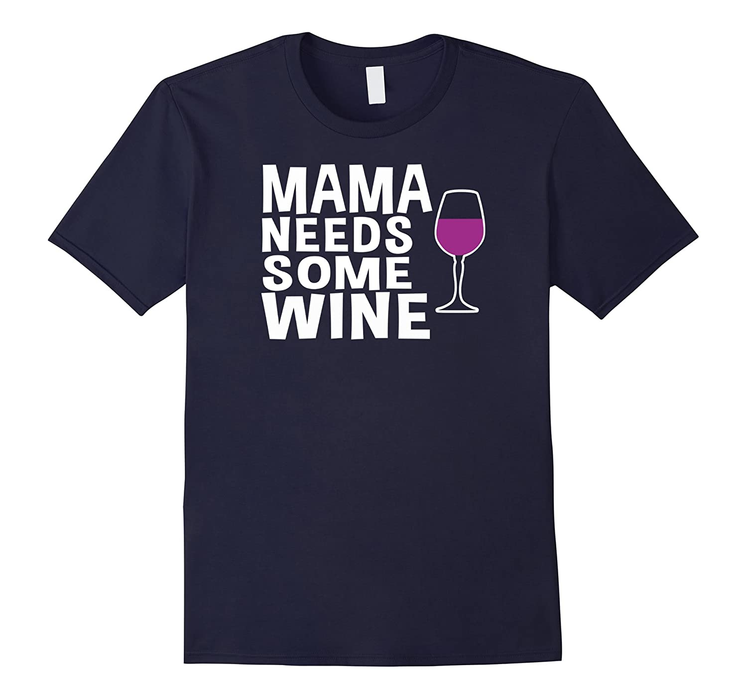 Mama Needs Some Wine Tshirt Cute Wine Lovers Gift Idea-TH