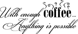 Epic Designs #2 with Enough Coffee Anything is Possible. Wall Decal Wall Art Wall Wall Vinyl Sayings