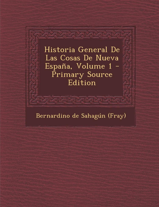 Historia General De Las Cosas De Nueva España, Volume 1: Amazon.es ...
