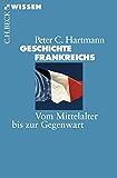 Geschichte Frankreichs: Vom Mittelalter bis zur Gegenwart (Beck'sche Reihe)