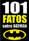 101 FATOS sobre Batman