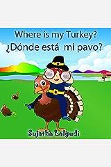 Children's Spanish: Where is my Turkey. Dónde está mi pavo (Thanksgiving book): Children's Picture book English-Spanish (Bilingual Edition),Accion de gracias,Childrens ... books for children nº 31) (Spanish Edition) Kindle Edition