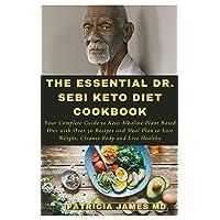 The Essential Dr. Sebi Keto Diet Cookbook: Your Complete Guide to Keto Alkaline...