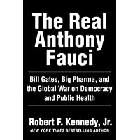 The Real Anthony Fauci: Bill Gates, Big Pharma, and the Global War on Democracy and Public Health (Children's Health…
