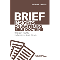 Brief Insights on Mastering Bible Doctrine: 80 Expert Insights on the Bible, Explained in a Single Minute (60-Second Scholar Series) (English Edition)