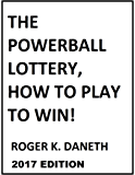The Powerball Lottery, How to Play to Win!: 2017 Edition