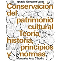 Conservación del patrimonio cultural: Teoría, historia, principios