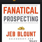 Fanatical Prospecting : The Ultimate Guide to Opening Sales Conversations  and Filling the Pipeline by Leveraging Social Selling, Telephone, Email,