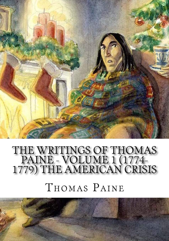 The Writings of Thomas Paine - Volume 1 (1774-1779) The American Crisis: Thomas  Paine: 9781724781475: Amazon.com: Books