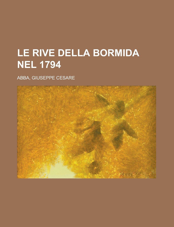 Le Rive Della Bormida Nel 1794: Amazon.es: Giuseppe Cesare Abba: Libros en idiomas extranjeros