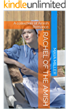 Rachel of the Amish: A collection of Amish Romance