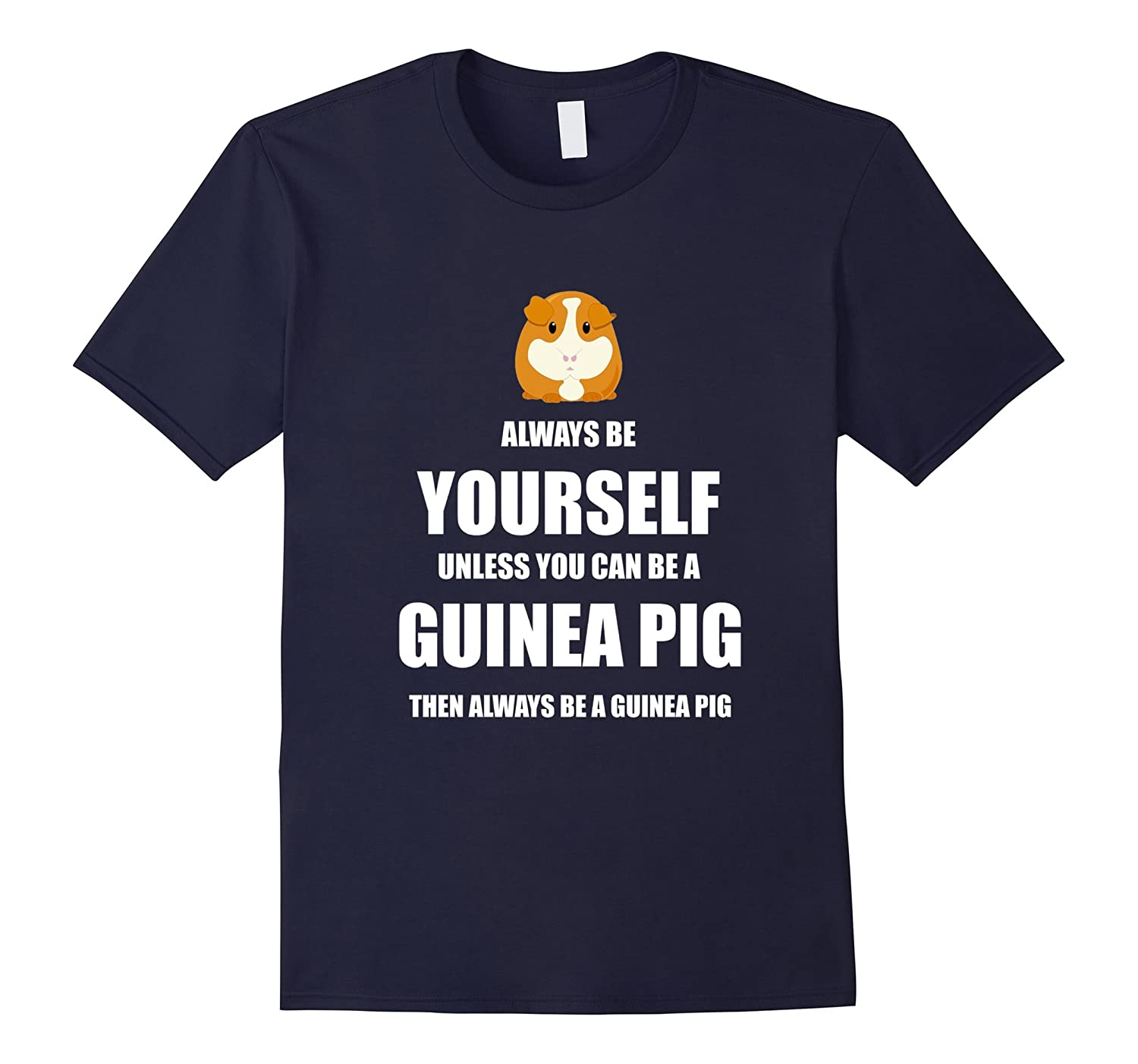 Always Be Guinea Pig t-shirt Guinea Pigs Gift for Lover-CL