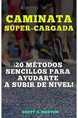 Caminata Súper-cargada: ¡20 métodos sencillos para ayudarte a subir de nivel! (Caminar para Super-Cargar la vida nº 2) (Spanish Edition) Kindle Edition