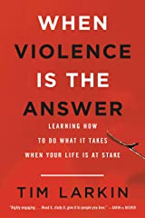 When Violence Is the Answer: Learning How to Do What It Takes When Your Life Is at Stake Kindle Edition