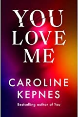 You Love Me: the highly anticipated new thriller in the You series Kindle Edition