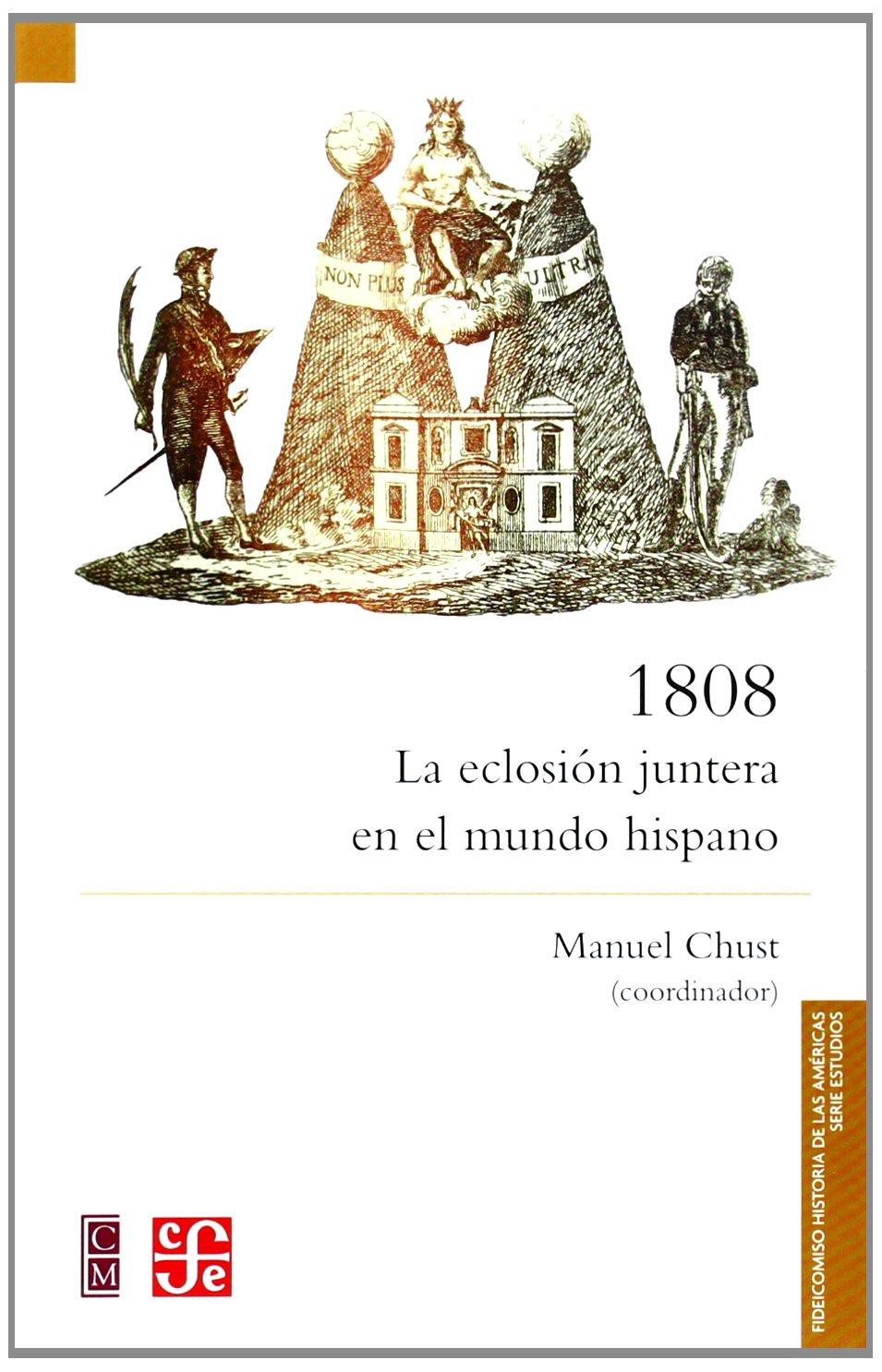 1808. La eclosión juntera en el mundo hispano (Fideicomiso Historia De Las Americas: Serie Estudios) (Spanish Edition) ebook