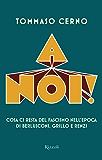 A noi!: Cosa ci resta del fascismo nell'epoca di Berlusconi, Grillo, Renzi