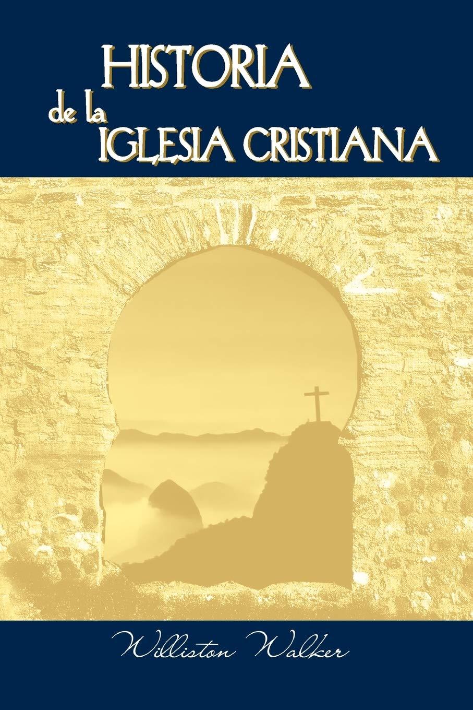 Historia de la Iglesia Cristiana Spanish: A History of the Christian Church: Amazon.es: Walker, Williston: Libros