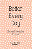 Diet and Exercise Journal: Better Every Day: Volume 7 (I've Got This Journals)