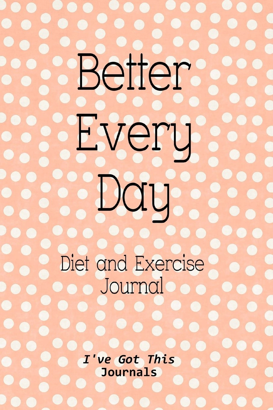 diet and exercise journal better every day i ve got this journals