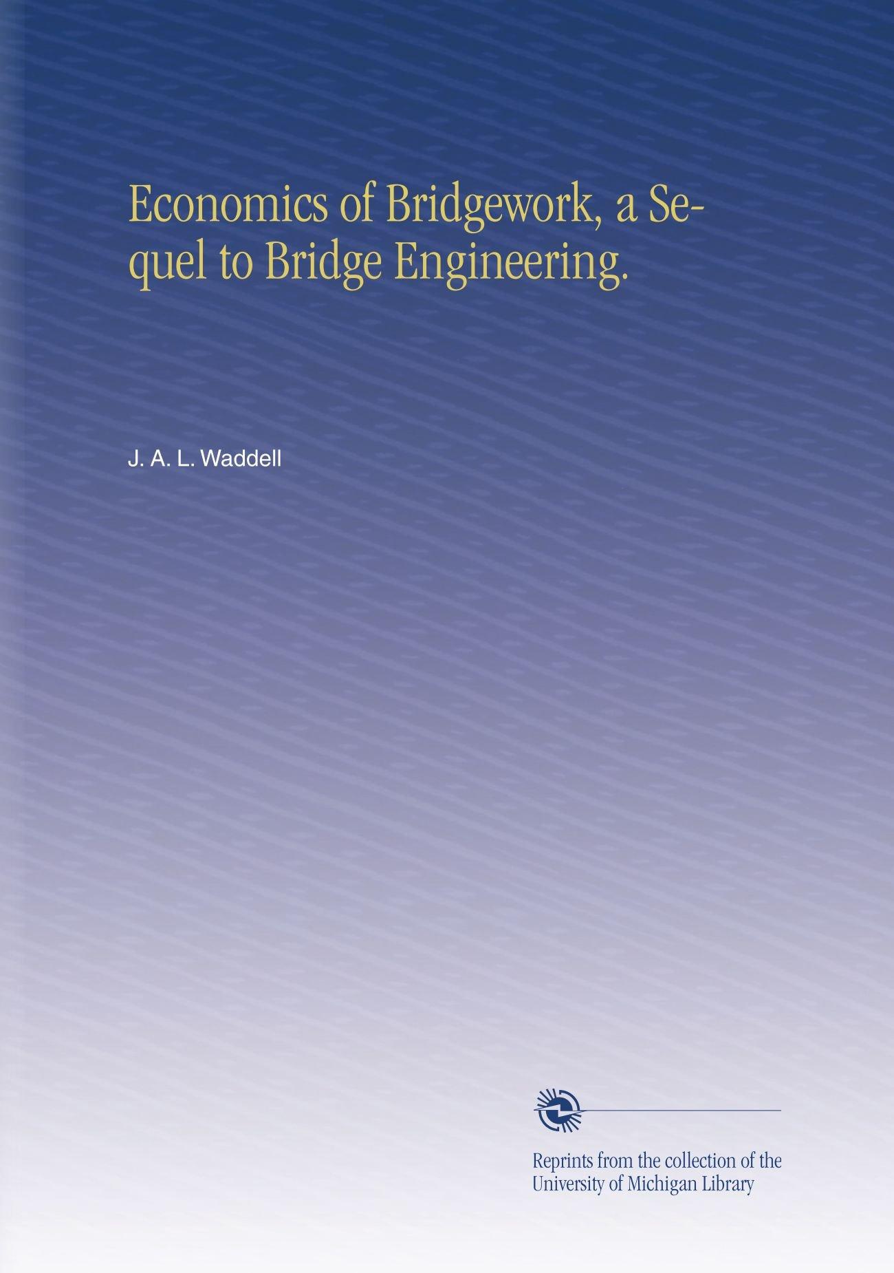 Economics of Bridgework, a Sequel to Bridge Engineering.