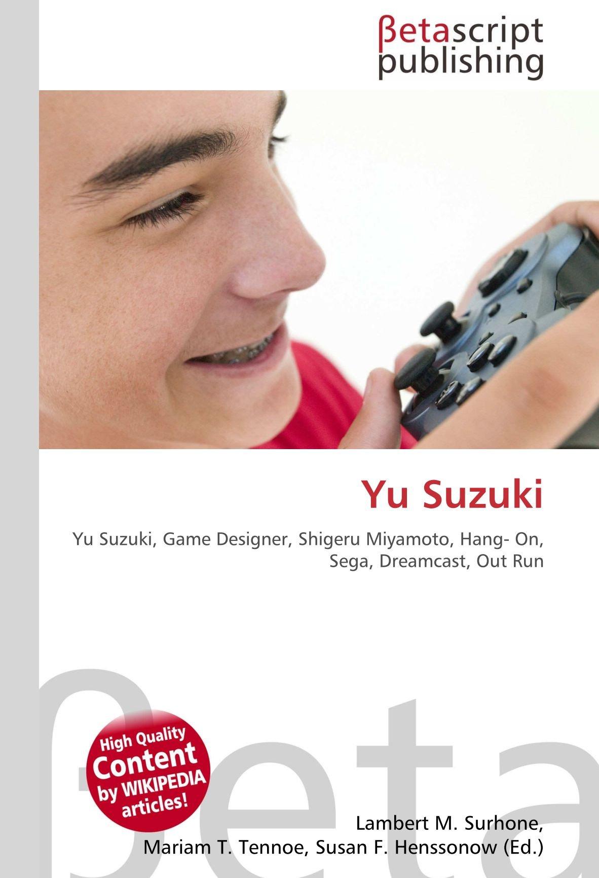 Yu Suzuki: Yu Suzuki, Game Designer, Shigeru Miyamoto, Hang- On, Sega, Dreamcast, Out Run: Amazon.es: Surhone, Lambert M, Timpledon, Miriam T, Marseken, Susan F: Libros en idiomas extranjeros