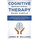 Cognitive Behavioral Therapy: Made Simple - The 21 Day Step by Step Guide to Overcoming Depression, Anxiety, Anger, and…