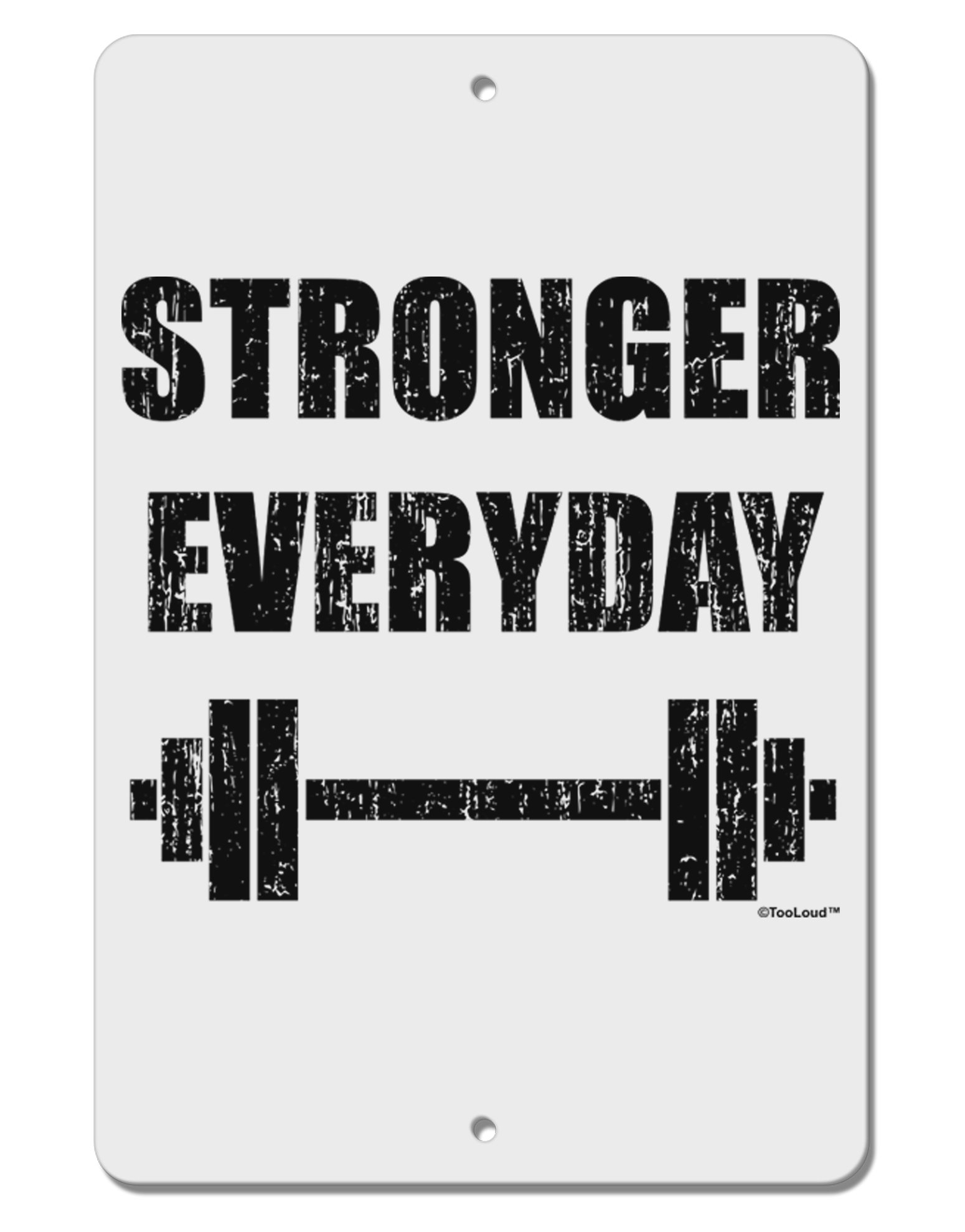 TooLoud Stronger Everyday Gym Workout Aluminum 8 x 12 Sign