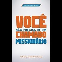 Você não precisa de um chamado missionário (A Grande Comissão é bem maior do que você imagina Livro 1)