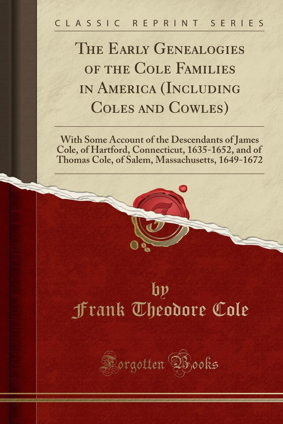 The Early Genealogies of the Cole Families in America (Including Coles and Cowles): With Some Account of the Descendants of James Cole, of Hartford, ... Massachusetts, 1649-1672 (Classic Reprint) ebook