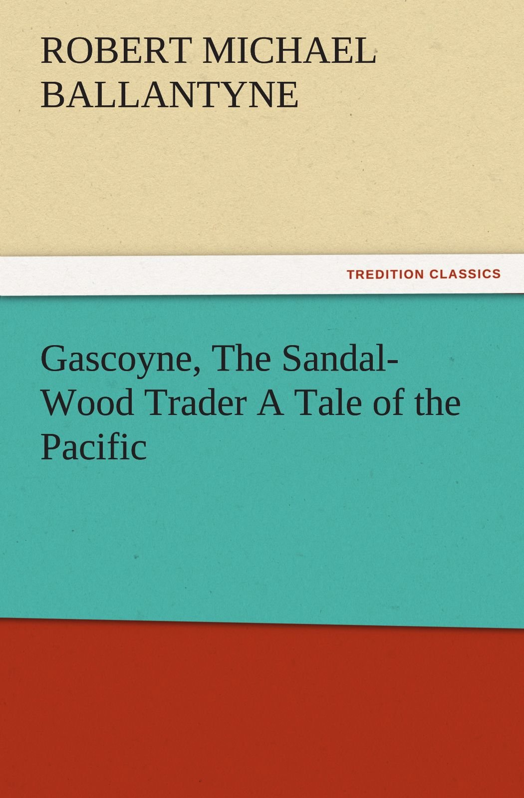 Read Online Gascoyne, The Sandal-Wood Trader A Tale of the Pacific (TREDITION CLASSICS) pdf epub