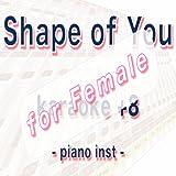 Shape of You (piano inst karaoke for female)