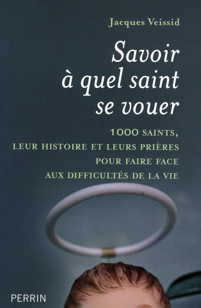 Amazon Fr Savoir A Quel Saint Se Vouer Veissid Jacques Livres