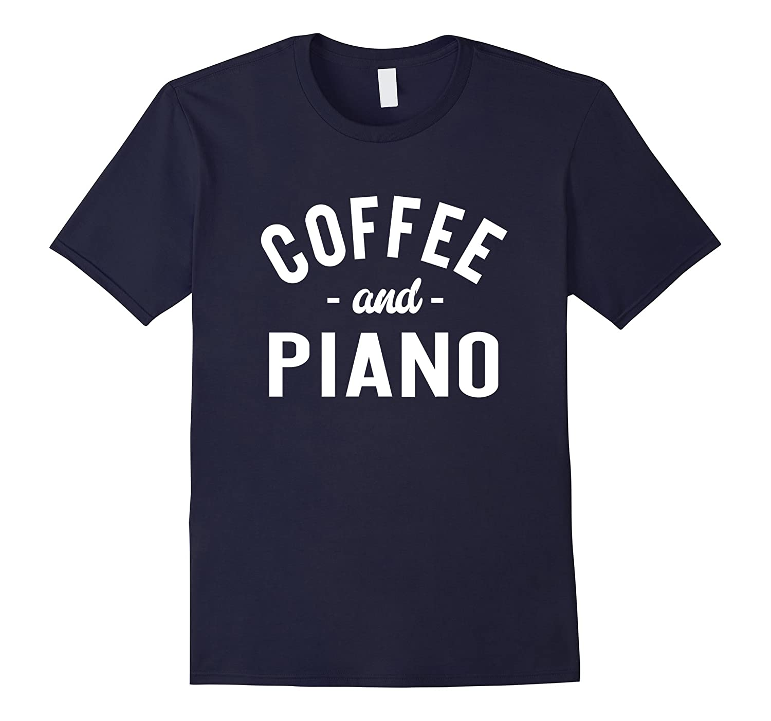 Coffee And Piano - Funny Pianist Musician Saying T-shirt-FL